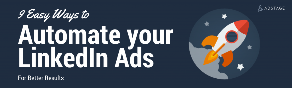 9 Easy Ways to Automate Your LinkedIn Ads for Better Results via blog.adstage.io