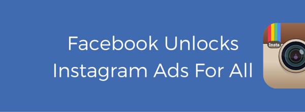 Facebook Unlocks Instagram Ads for All