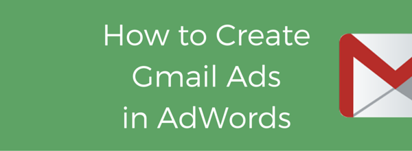 How to Create Gmail Ads in AdWords (1)