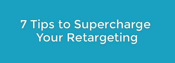 7 tips to supercharge your retargeting