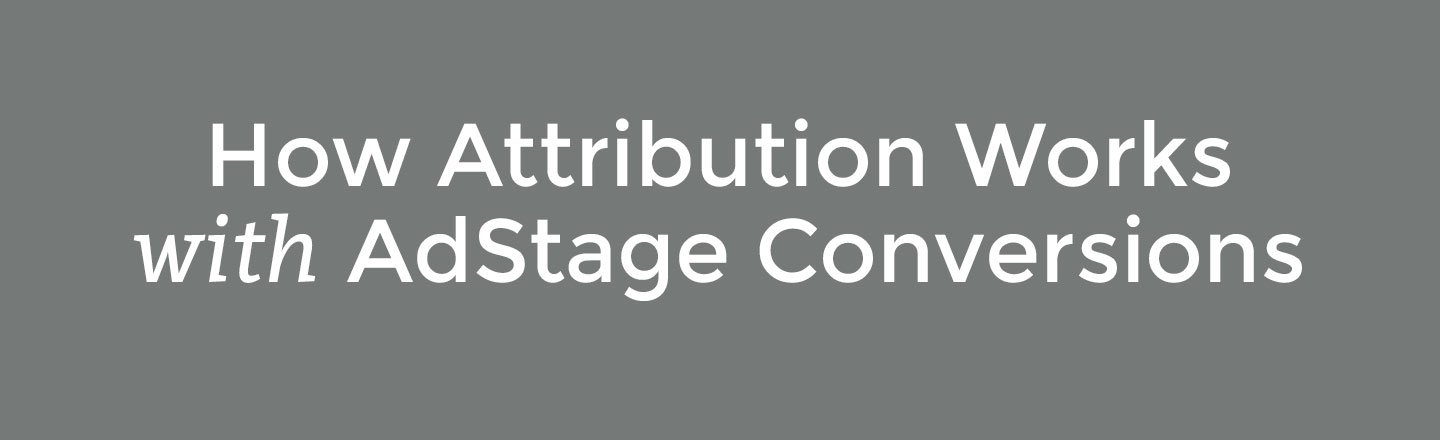 how attribution works with adstage conversions