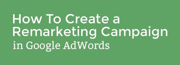 how to create a remarketing campaign in google adwords