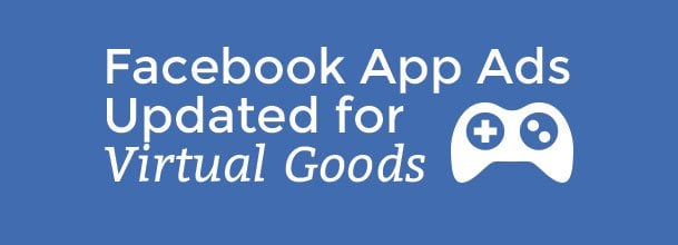facebook app ads updated for virtual goods