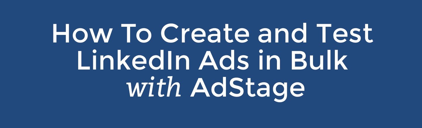 how to create and test linkedin ads in bulk with adstage