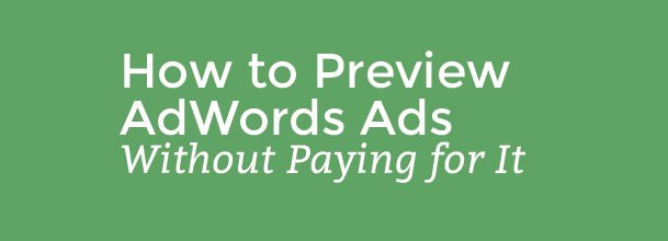 how to preview adwords ads without paying for it