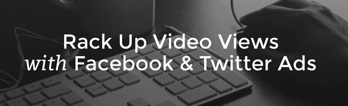 rack up video views with facebook and twitter ads